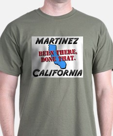 martinez california - been there, done that T-Shirt