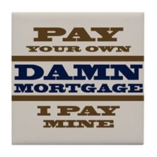 Pay Your Own Mortgage Tile Coaster