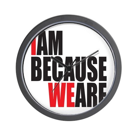 I Am Because We Are Wall Clock