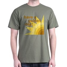 Have a golden day T-Shirt