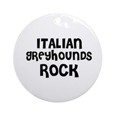 ITALIAN GREYHOUNDS ROCK Ornament (Round)