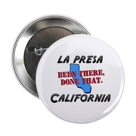 la presa california - been there, done that 2.25""