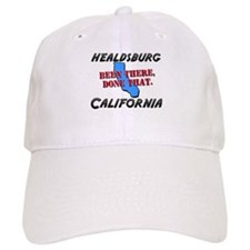 healdsburg california - been there, done that Baseball Cap