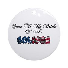 Soon To Be Bride Of A Soldier Ornament (Round)