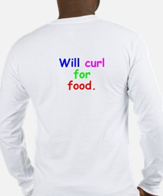 """Will curl for food"" Long Sleeve T-Shirt"
