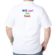 """""""Will curl for food"""" T-Shirt"""