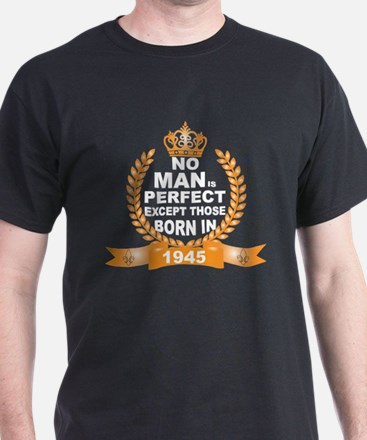 No Man is Perfect Except Those Born in 1945 T-Shir