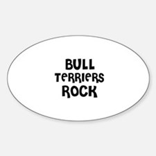 BULL TERRIERS ROCK Oval Decal
