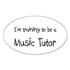 I'm training to be a Music Tutor Oval Decal