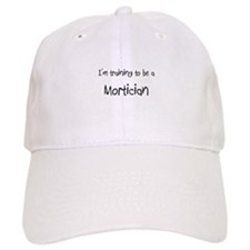 I'm training to be a Mortician Baseball Cap