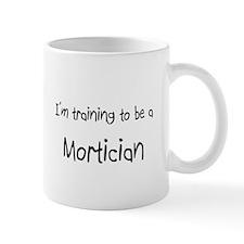 I'm training to be a Mortician Mug