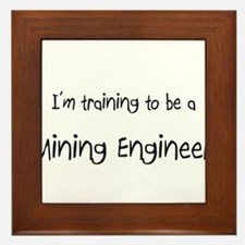 I'm training to be a Mining Engineer Framed Tile