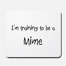I'm training to be a Mime Mousepad