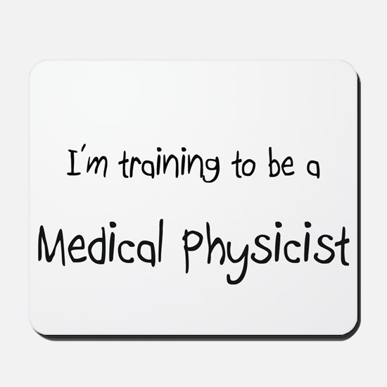 I'm training to be a Medical Physicist Mousepad
