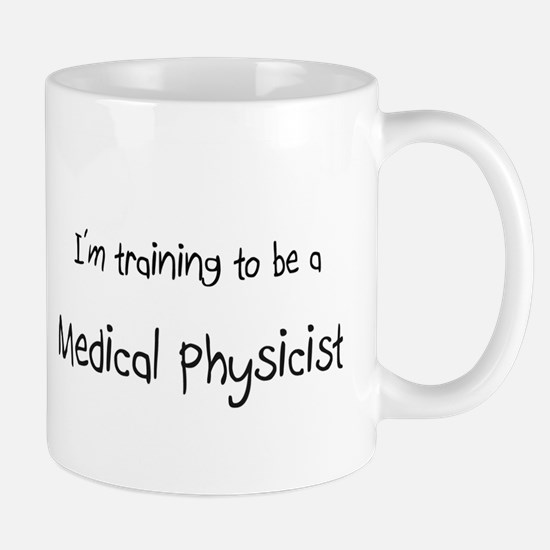 I'm training to be a Medical Physicist Mug