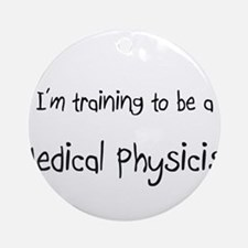 I'm training to be a Medical Physicist Ornament (R