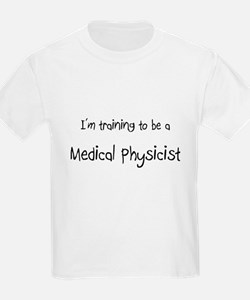 I'm training to be a Medical Physicist T-Shirt