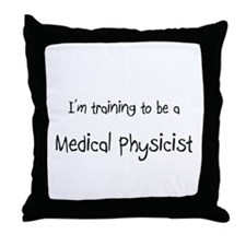 I'm training to be a Medical Physicist Throw Pillo