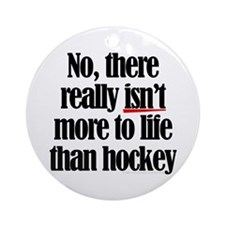 More to life, hockey Ornament (Round)