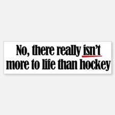More to life, hockey Bumper Bumper Bumper Sticker