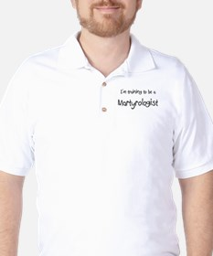 I'm training to be a Martyrologist T-Shirt