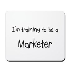 I'm training to be a Marketer Mousepad