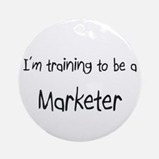 I'm training to be a Marketer Ornament (Round)
