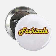 """FOSHIZZLE 2.25"""" Button"""