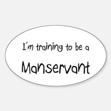 I'm training to be a Manservant Oval Decal