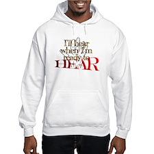 I'LL HEAR WHEN I'M READY Hoodie