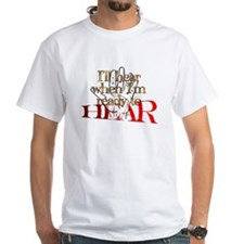 I'LL HEAR WHEN I'M READY Shirt