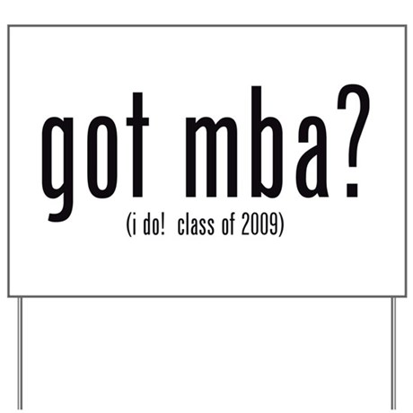 got mba? (i do! class of 2009) Yard Sign