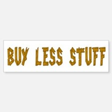 Buy Less Bumper Bumper Bumper Sticker