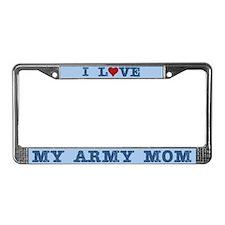 I Love My Army Mom License Plate Frame