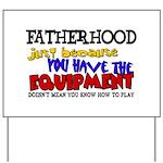 Fatherhood - Equipment Yard Sign