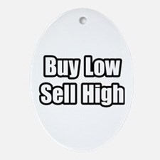 """""""Buy Low, Sell High"""" Oval Ornament"""