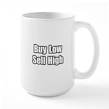 """""""Buy Low, Sell High"""" Mug"""