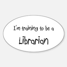 I'm training to be a Librarian Oval Decal