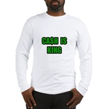"""Cash Is King"" Long Sleeve T-Shirt"