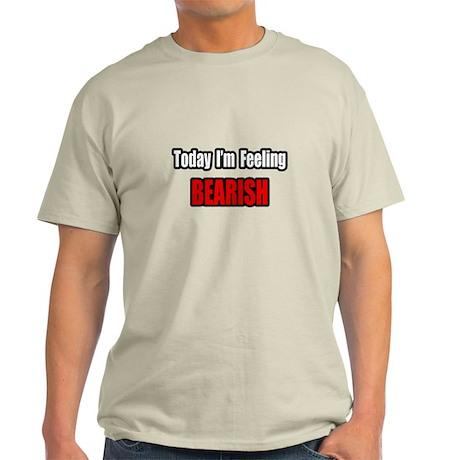 """I'm Feeling Bearish"" Light T-Shirt"