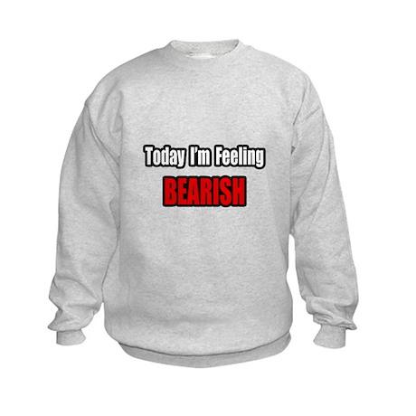 """I'm Feeling Bearish"" Kids Sweatshirt"