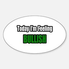 """I'm Feeling Bullish"" Oval Decal"