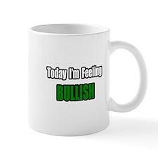 """""""I'm Feeling Bullish"""" Mug"""
