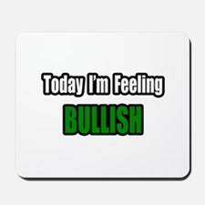 """I'm Feeling Bullish"" Mousepad"