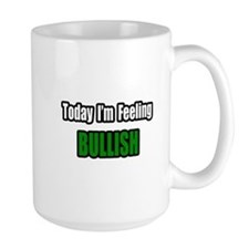 """I'm Feeling Bullish"" Mug"