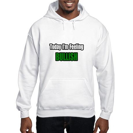 """I'm Feeling Bullish"" Hooded Sweatshirt"