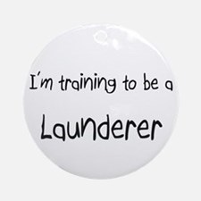 I'm training to be a Launderer Ornament (Round)