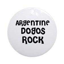 ARGENTINE DOGOS ROCK Ornament (Round)