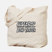 """Super Dad...Bond Trader"" Tote Bag"