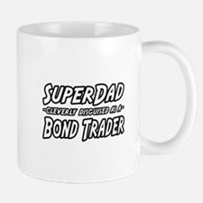 """Super Dad...Bond Trader"" Mug"